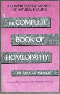 THE COMPLETE BOOK OF HOMEOPATHY A Comprehensive Manual of Natural Healing by  Dr. Michael Weiner - Paperback - First Edition - 1989 - from Ravenswood Books and Biblio.co.uk