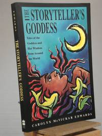 The Storyteller's Goddess: Tales of the Goddess and Her Wisdom from Around the World by Carolyn McVickar Edwards - Paperback - 1st Edition 1st Printing - 1991 - from Henniker Book Farm and Biblio.com