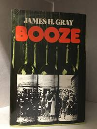 Booze; the Impact of Whiskey on the Prairie West