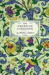 image of American Gardener: or, A Treatise on the Situation, Soil, Fencing and Laying-Out of Gardens; On the Making and Managing of Hot-beds and Green-houses; ... Fruits, and Flowers (Gardening in America)