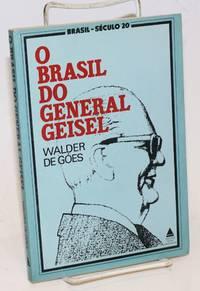 image of O Brasil Do General Geisel: Estudo do processo de tomada de decisao no regime militar-burocratico