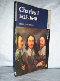 Charles I 1625-1640 by  Brian Quintrell - Paperback - 2nd Edition - 1996 - from Brass DolphinBooks and Biblio.com
