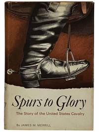 Spurs to Glory: The Story of the United States Cavalry
