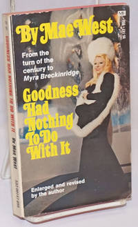 Goodness Had Nothing to Do With It; The Autobiography of Mae West enlarged and revised, illustrated with photographs