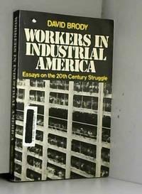 Workers in Industrial America: Essays on the Twentieth Century Struggle