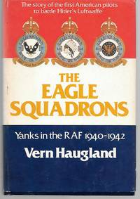 The Eagle Squadrons ( Yanks In The Raf 1940-1942 )