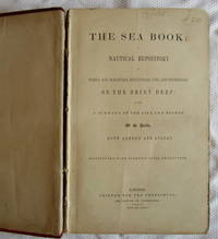 The Sea Book: A Nautical Repository of Perils and Pleasures, Adventures, Joys and Sufferings on the Briny Deep, Being a Summary of the Life and Doings of the Sailor, Both Ashore and Afloat