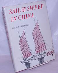 image of Sail and Sweep in China; The History and Development of the Chinese Junk as Illustrated by the Collection of Junk Models in the Science Museum. With Drawings andplans by the Author, formerly River Inspector Chinese Maritime Customs