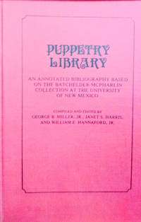 Puppetry Library:  An Annotated Bibliography Based on the  Batchelder-Mcpharlin Collection At the University of New Mexico