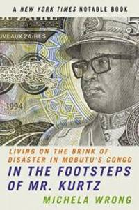 In the Footsteps of Mr. Kurtz: Living on the Brink of Disaster in Mobutu's Congo by Michela Wrong - Paperback - 2002-02-08 - from Books Express (SKU: 0060934433q)