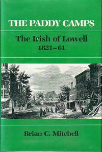 The Paddy Camps - The Irish of Lowell 1821-61