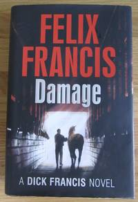 Damage (Dick Francis Novel) by Felix Francis - Signed First Edition - 2014 - from greaves-leaves and Biblio.co.uk