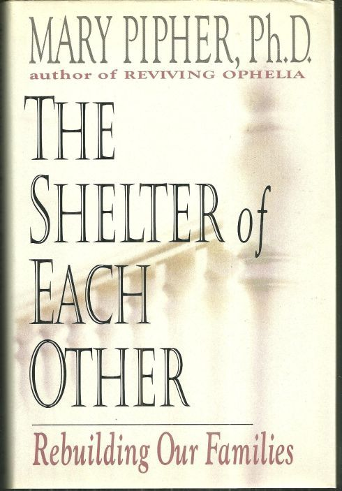 SHELTER OF EACH OTHER Rebuilding Our Families, Pipher, Mary