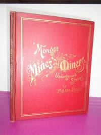 'MONGST MINES AND MINERS;  or Underground Scenes by Flash-Light: A Series of Photographs, with Explanatory Letterpress, Illustrating Methods of Working in Cornish Mines.