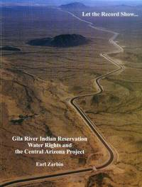 image of Let the Record Show ... Gila River Indian Reservation Water Rights and the Central Arizona Project