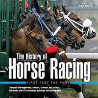 image of The History of Horse Racing: First Past the Post: Champion Thoroughbreds, Owners, Trainers and Jockeys, Illustrated with 220 Drawings, Paintings and Photographs