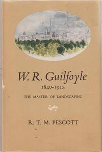 W. R. Guilfoyle 1840-1912. The Master of Landscaping.