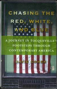 image of Chasing the Red, White, and Blue: A Journey in Tocqueville's Footsteps Through Contemporary America