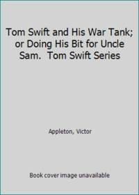 image of Tom Swift and His War Tank; or Doing His Bit for Uncle Sam.  Tom Swift Series