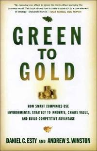 Green to Gold : How Smart Companies Use Environmental Strategy to Innovate, Create Value, and Build Competitive Advantage by Andrew S. Winston; Daniel C. Esty - Hardcover - 2006 - from ThriftBooks (SKU: G0300119976I2N00)