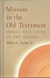 Mission in the Old Testament : Israel as a Light to the Nations by  Jr Walter C. Kaiser - Paperback - 2004 - from Elk Creek Heritage Books and Biblio.co.nz