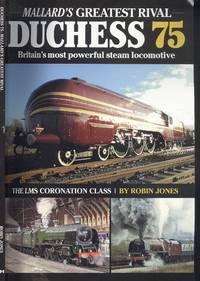 Duchess 75: Britain's Most Powerful Steam Locomotive