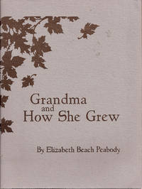 Grandma and How She Grew by  Elizabeth Beach Peabody - Paperback - 1989 - from Burlingame Library Foundation Booksales and Biblio.com