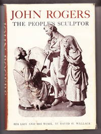 John Rogers:  The People's Sculptor. His Life And His Work