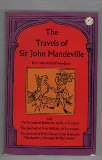 The Travels of Sir John Mandeville with Three Narratives in Illustration of it: The Voyage of Johannes de Plano Carpini, The Journal of Friar William de Rubruquis, The Journal of Friar Odoric by Mandeville, Sir John - 1964