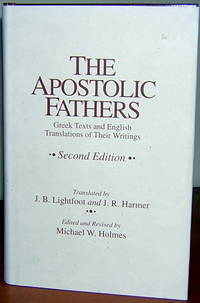 The Apostolic Fathers Greek Texts and English Translations of Their Writings