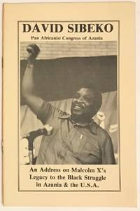 An address on Malcom X\'s legacy to the Black struggle in Azania & the U.S.A.  Delivered by David Sibeko on February 22, 1979, during Black history week at the University of Illinois, Circle Campus, Chicago