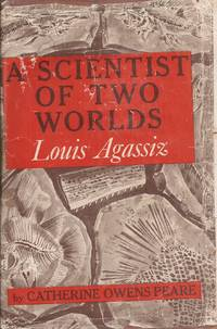 image of A Scientist of Two Worlds: Louis Agassiz