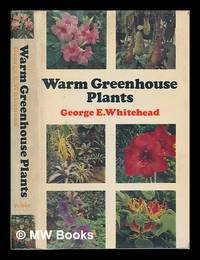 Warm greenhouse plants and their cultivation / George E. Whitehead