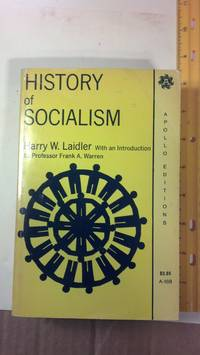 History of Socialism: A Comparative Survey of Socialism, Communism, Trade Unionism, Cooperation, Utopianism, and Other Systems of Reform and reconstru