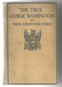 The True George Washington by Paul Leicester Ford - Hardcover - 1897 - from Keller Books and Biblio.com