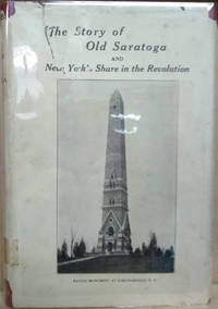 The Story of Old Saratoga:  The Burgoyne Campaign to Which is Added New  York's Share in the Revolution