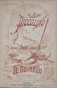 Piccolino Opéra-Comique en 3 Actes de Victorien Sardou et Charles Nuitter... Partition Chant et Piano arrangée par l'Auteur... [à] mon Ami Camille du Locle. [Piano-vocal score]