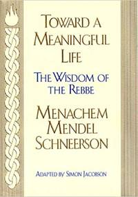 Toward Meaningful Life: The Wisdom of the Rebbe