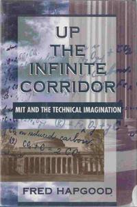 Up the Infinite Corridor MIT and the Technical Imagination