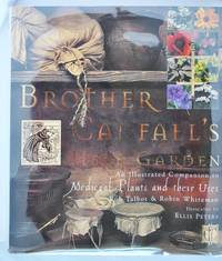 Brother Cadfael's Garden. An Illustrated Companion to Medieval Plants and their Uses