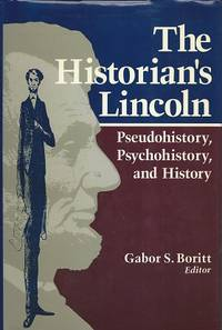 The Historian's Lincoln:  Pseudohistory, Psychohistory, and History by  Gabor S Boritt - Hardcover - 1988 - from Storbeck's and Biblio.com