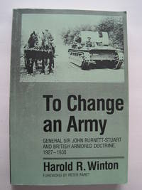 To Change an Army : General Sir John Burnett-Stuart and British Armored Doctrine, 1927-1938