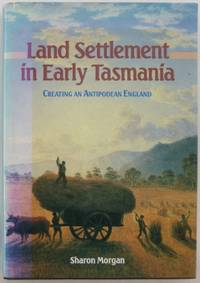 Land Settlement in Early Tasmania : creating an Antipodean England.