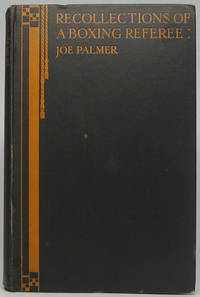 Recollections of a Boxing Referee by  Joe PALMER - First Edition - 1927 - from Main Street Fine Books & Manuscripts, ABAA and Biblio.co.uk