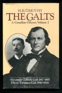 THE GALTS: A Canadian Odyssey Volume 2: Alexander Tilloch Galt 1817-1893, Elliott Torrance Galt 1850-1928