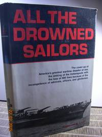 All the Drowned Sailors  Cover-Up of America's Greatest Wartime Disaster  at Sea, Sinking of...