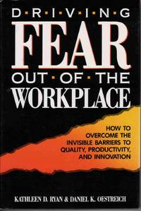 DRIVING FEAR OUT OF THE WORKPLACE: HOW TO OVERCOME THE INVISIBLE BARRIERS  TO QUALITY,...
