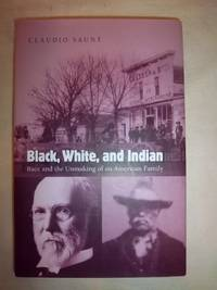 Black, White, and Indian: Race and the Unmaking on an American Family