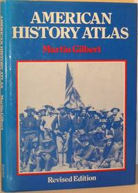 American History Atlas by Martin Gilbert - Hardcover - Revised Edition - 1985 - from Washburn Books and Biblio.com