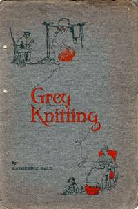 Grey Knitting And Other Poems by  Katherine (Amelia Beers Warnock) HALE - 1914 - from Attic Books and Biblio.com